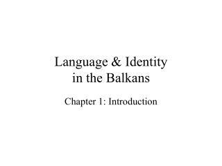 Language & Identity  in the Balkans