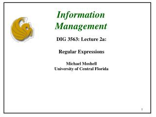 DIG 3563: Lecture 2a: Regular Expressions Michael Moshell University of Central Florida