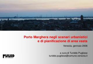 Porto Marghera negli scenari urbanistici e di pianificazione di area vasta Venezia, gennaio 2006