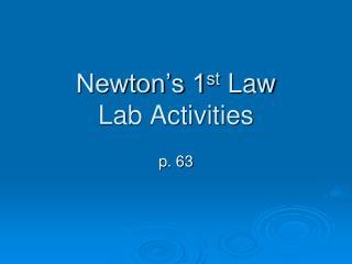 Newton's 1 st  Law Lab Activities
