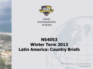 NS4053  Winter Term 2013 Latin America: Country Briefs