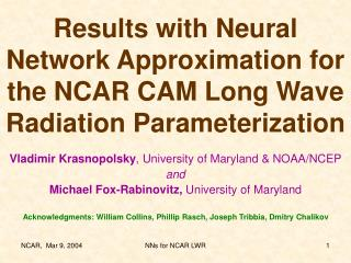 Results with Neural Network Approximation for the NCAR CAM Long Wave Radiation Parameterization
