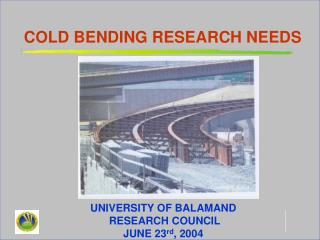 COLD BENDING RESEARCH NEEDS