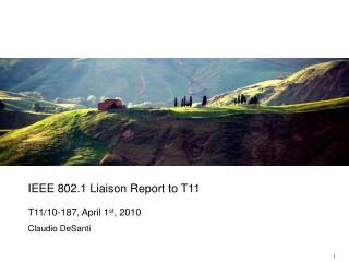 IEEE 802.1 Liaison Report to T11 T11/10-187, April 1 st , 2010 Claudio DeSanti