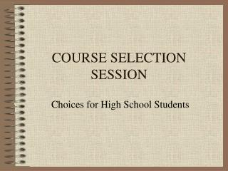 COURSE SELECTION SESSION