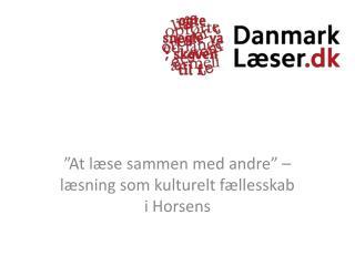 """""""At læse sammen med andre"""" – læsning som kulturelt fællesskab i Horsens"""