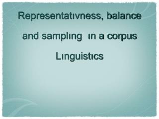 Representat?vness, balance and sampl?ng  ?n a corpus L?nguist?cs