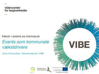 Events som kommunale vækstdrivere Ulrich Ammundsen, Sekretariatschef, VIBE