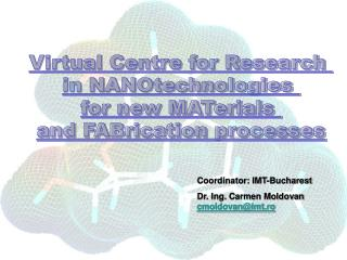 Coordinator: IMT-Bucharest Dr. Ing. Carmen Moldovan  cmoldovan@imt.ro