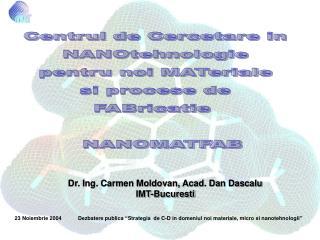 Centrul de Cercetare in  NANOtehnologie  pentru noi MATeriale  si procese de  FABricatie