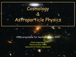 Cosmology  &  Astroparticle Physics