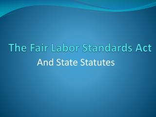 The Fair Labor Standards Act