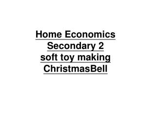 Home Economics  Secondary 2 soft toy making ChristmasBell