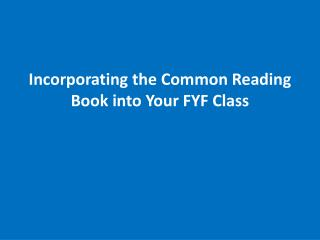 Incorporating the Common Reading Book into Your FYF Class