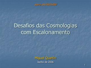 Desafios das Cosmologias  com Escalonamento