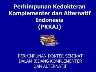 Perhimpunan Kedokteran Komplementer dan Alternatif Indonesia (PKKAI)
