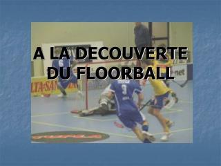 A LA DECOUVERTE DU FLOORBALL