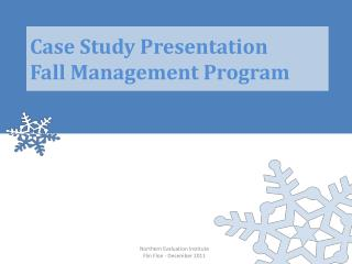 Case Study Presentation Fall Management Program