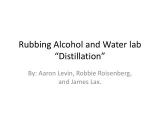 "Rubbing Alcohol and Water lab ""Distillation"""