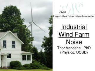 Industrial Wind Farm Noise Thor Vandehei, PhD (Physics, UCSD)