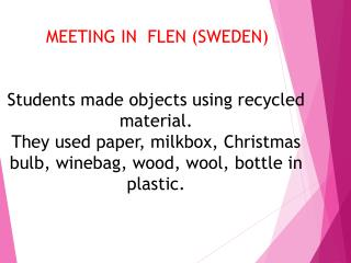 MEETING IN   FLEN  ( SWEDEN) Students made ​​objects using recycled  material.
