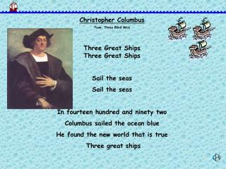 Christopher Columbus Tune: Three Blind Mice Three Great Ships Three Great Ships Sail the seas