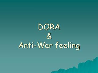 DORA & Anti-War feeling