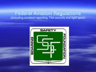 Federal Aviation Regulations (including accident reporting, TSA security and light sport)
