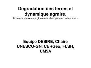 Equipe DESIRE, Chaire UNESCO-GN, CERGéo, FLSH, UM5A