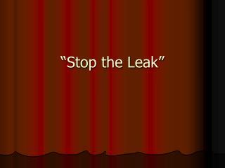 """""""Stop the Leak"""""""