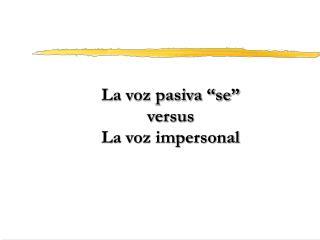 """La voz pasiva """"se""""  versus  La voz impersonal"""