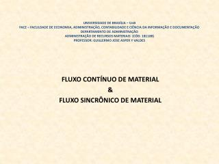 FLUXO CONTÍNUO DE MATERIAL & FLUXO SINCRÔNICO DE MATERIAL