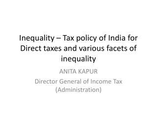 Inequality   Tax policy of India for Direct taxes and various facets of inequality