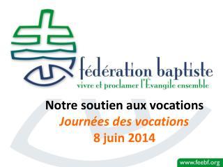 Notre soutien aux vocations Journ�es des vocations 8 juin 2014