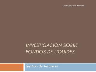 Investigación sobre Fondos de Liquidez