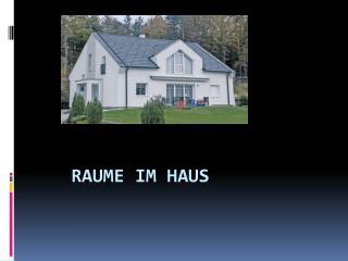RAUME IM HAUS