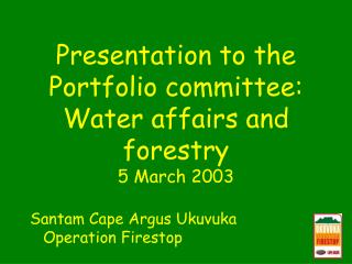 Presentation to the Portfolio committee: Water affairs and forestry 5 March 2003