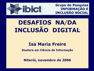 DESAFIOS  NA / DA INCLUSÃO  DIGITAL Isa Maria Freire Doutora em Ciência da Informação
