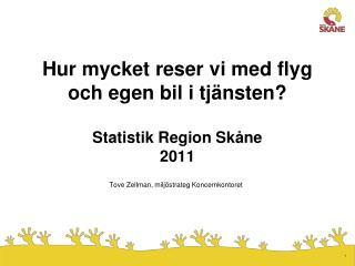 Hur mycket reser vi med flyg och egen bil i tjänsten? Statistik Region Skåne 2011