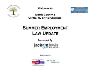 Welcome to Morris County &  Central NJ SHRM Chapters'  Summer Employment  Law Update Presented By: