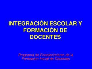 INTEGRACIÓN ESCOLAR Y FORMACIÓN DE DOCENTES