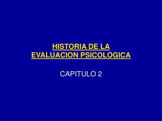 HISTORIA DE LA  EVALUACION PSICOLOGICA