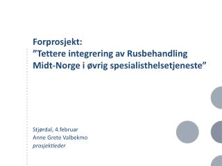 """Forprosjekt:  """"Tettere integrering av Rusbehandling Midt-Norge i øvrig spesialisthelsetjeneste"""""""