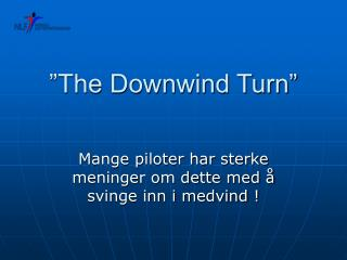 """""""The Downwind Turn"""""""
