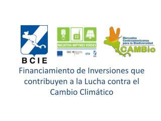 Financiamiento de Inversiones que contribuyen a la Lucha contra el Cambio Climático