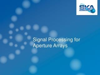 Signal Processing for  Aperture Arrays
