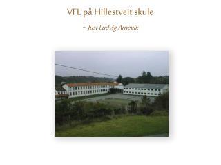 VFL på  Hillestveit skule -  Just Ludvig  Arnevik