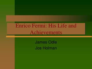 Enrico Fermi: His Life and Achievements