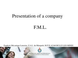 Presentation of a company F.M.L.