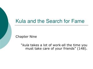 Kula and the Search for Fame